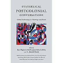 Evangelical Postcolonial Conversations: Global Awakenings in Theology and Praxis
