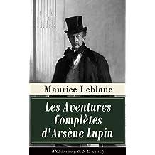 Les Aventures Complètes d'Arsène Lupin (L'édition intégrale de 23 oeuvres): Arsène Lupin, Gentleman-Cambrioleur + Arsène Lupin contre Herlock Sholmès + ... Comtesse de Cagliostro etc. (French Edition)