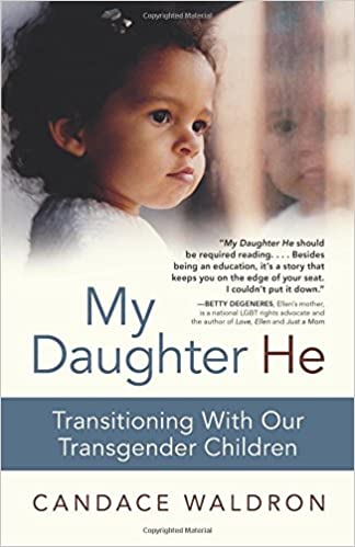 My Daughter He: Transitioning With Our Transgender Children: Candace Waldron: 9780991447404: Amazon.com: Books