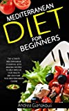 Mediterranean Diet for Beginners: The Ultimate Mediterranean Cookbook with Amazing Recipes to Help Improve Your Health and Discover True Mediterranean Cuisine