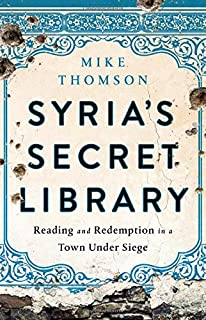 Book Cover: Syria's Secret Library: Reading and Redemption in a Town Under Siege
