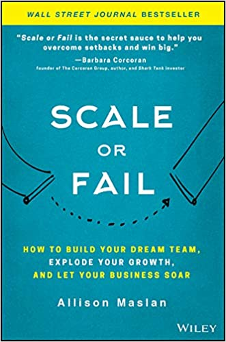 scale or fail how to build your dream team explode your growth and let your business soar 1st edition