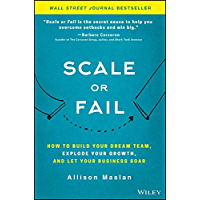 Scale or Fail: How to Build Your Dream Team, Explode Your Growth, and Let Your Business Soar (English Edition)