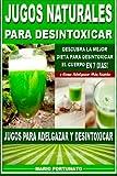 Jugos Naturales Para Desintoxicar: Descubra la Mejor Dieta Para Desintoxicar el Cuerpo en 7 Dias y Como Adelgazar Mas Rápido - Jugos Para Adelgazar y Desintoxicar (Spanish Edition)