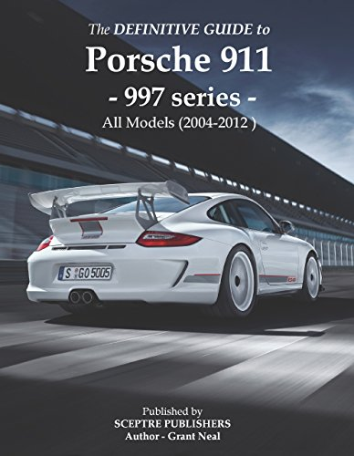 911 Series (The Definitive Guide to Porsche 997 series 911: Don't buy your Porsche without it - Everything you need to know about the 997 series 911)