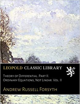 Book Theory of Differential. Part II. Ordinary Equations, Not Linear. Vol. II