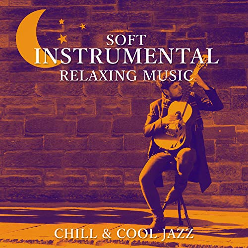 - Soft Instrumental Relaxing Music: Chill & Cool Jazz, Sexy Guitar Songs, The Best of Smooth Jazz, Sax Solo, Easy Listening, Lounge Piano Music