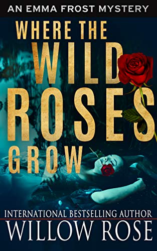 Where the Wild Roses Grow (Emma Frost Book - Wild Willow