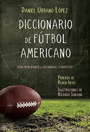 Diccionario de Fútbol Americano: Para principiantes, aficionados y ...