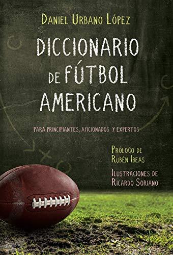 Diccionario de Fútbol Americano: Para principiantes, aficionados y expertos por Daniel Urbano López