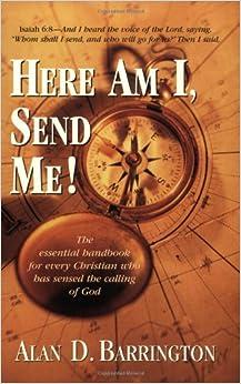 Here Am I, Send Me!: Alan D. Barrington: 9781581690330 ...