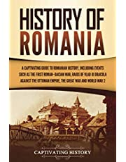History of Romania: A Captivating Guide to Romanian History, Including Events Such as the First Roman–Dacian War, Raids of Vlad III Dracula against the Ottoman Empire, the Great War, and World War 2