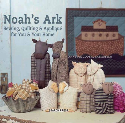 Noah's Ark: Sewing, Quilting & Applique for You and Your Home