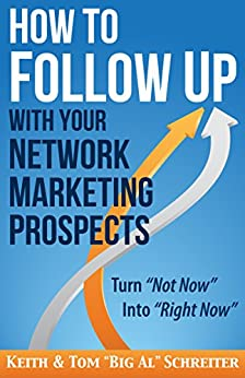 """How to Follow Up With Your Network Marketing Prospects: Turn Not Now Into Right Now! (MLM & Network Marketing Book 4) by [Schreiter, Keith, Schreiter, Tom """"Big Al""""]"""