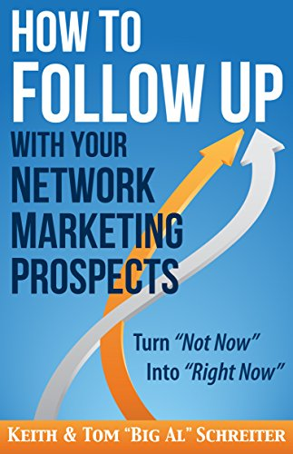 How to Follow Up With Your Network Marketing Prospects: Turn Not Now Into Right Now! (MLM & Network Marketing Book 4) (English Edition)