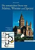 Die romanischen Dome von Mainz, Worms und Speyer (Große Kunstführer / Große Kunstführer / Kirchen und Klöster)