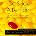 Go Suck a Lemon: Strategies for Improving Your Emotional Intelligence Audiobook by Michael Cornwall Narrated by Michael Cornwall
