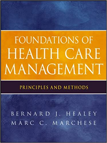 Foundations of health care management principles and methods foundations of health care management principles and methods kindle edition by bernard j healey marc c marchese professional technical kindle fandeluxe Choice Image