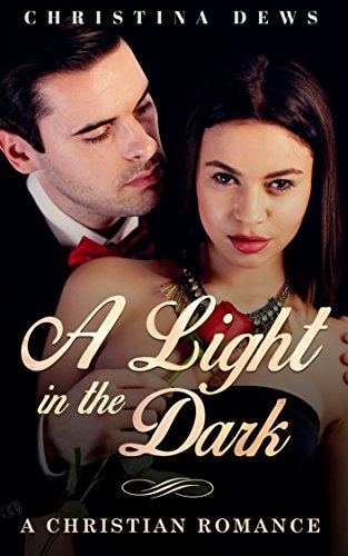 Download ROMANCE: A Light in The Dark (Contemporary Christian Romance Novel) (Inspirational Wealthy Sweet Christian Romance) Pdf