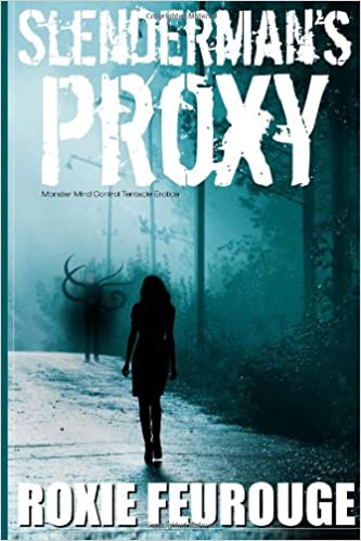 Slenderman's Proxy (Monster Mind Control Tentacle Erotica): Roxie