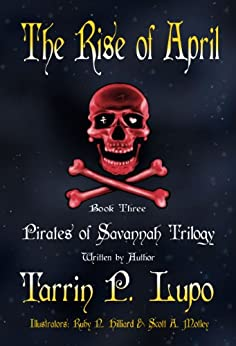 Pirates of Savannah: Book Three, The Rise of April - Young Adult Teen Historical Fiction Action Adventure (Pirates of Savannah (Young Adult Version) 3) by [Lupo, Tarrin P.]
