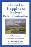 The Road to Happiness Is Always Under Construction: 50 Activities for Creating a Positive Outlook