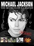 Michael Jackson: The Secrets Of A Legend