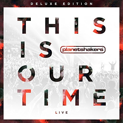This is Our Time Deluxe Edition Songs By Planetshakers - 1