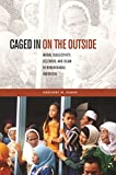 img - for Caged in on the Outside: Moral Subjectivity, Selfhood, and Islam in Minangkabau, Indonesia (Southeast Asia: Politics, Meaning, and Memory) book / textbook / text book
