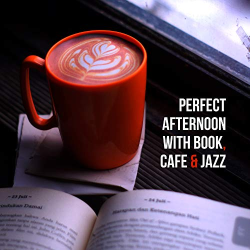 Perfect Afternoon with Book, Cafe & Jazz – Instrumental Smooth Jazz Music for Perfect Relaxing & Spending Free -