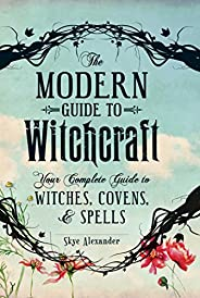 The Modern Guide to Witchcraft: Your Complete Guide to Witches, Covens, and Spells (Modern Witchcraft) (Englis