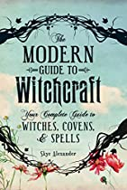[BOOK] The Modern Guide To Witchcraft: Your Complete Guide to Witches, Covens, and Spells (Modern Witchcraft) E.P.U.B