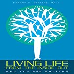 Living Life from the Inside Out: Who You Are Matters | Edward A. Dreyfus PhD