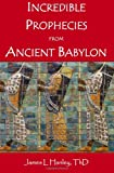 Incredible Prophecies from Ancient Babylon, James Hanley, 1466272023