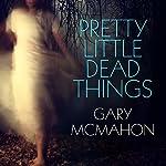 Pretty Little Dead Things: A Thomas Usher Novel | Gary McMahon