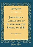 John Saul's Catalogue of Plants for the Spring of 1883 (Classic Reprint)