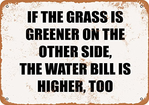 Wall-Color 10 x 14 Metal Sign - IF The Grass is Greener ON The Other Side, The Water Bill is Higher. - Vintage Look