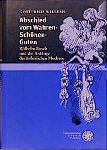 Abschied vom Wahren - Schönen - Guten: Wilhelm Busch und die Anfänge der ästhetischen Moderne (Jenaer Germanistische Forschungen / Neue Folge)