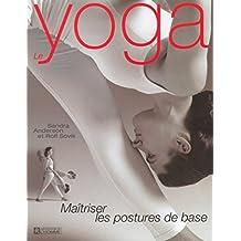 Le yoga - Maîtriser les postures de bases