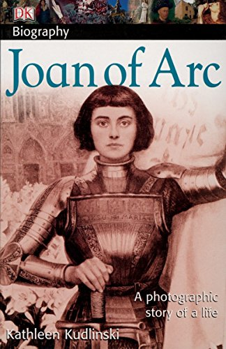 DK Biography: Joan of Arc: A Photographic Story of a Life (St Joan Of Arc Biography For Kids)