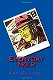 Everyday Noir, Con Chapman, 1468138979