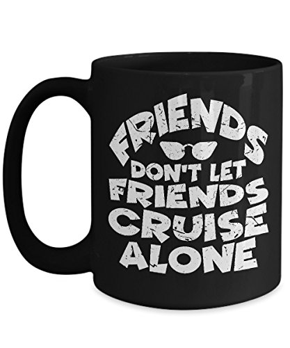 (Shirt White Friends don't let friends cruise alone Funny Coffee Mug 15oz)