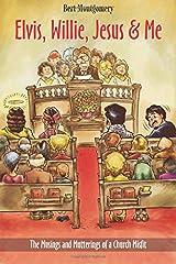 Elvis, Willie, Jesus & Me: The Musings and Mutterings of a Church Misfit Paperback