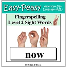 American Sign Language - Fingerspelling Level 2 Sight Words: Signing Kindergarten Grade Sight Words using the American Manual Alphabet (Easy-Peasy American Sign Language (ASL))