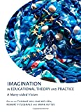 Imagination in Educational Theory and Practice: A Many-Sided Vision, Robert Fitzgerald and Mark Fettes, Thomas William Nielsen, 144382142X