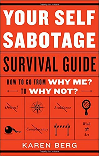 Your Self Sabotage Survival Guide: How To Go From Why Me? To Why Not?:  Karen Berg: 9781601633514: Amazon.com: Books