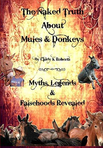 The Naked Truth About Mules & Donkeys: Myths, Legends & Falsehoods Revealed