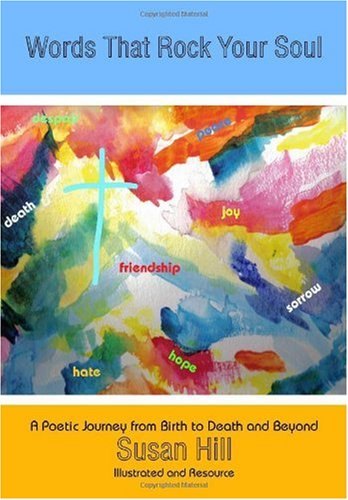 Read Online Words That Rock Your Soul: A Poetic Journey from Birth to Death and Beyond pdf