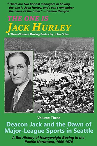 Deacon Jacks - The One Is Jack Hurley, Volume Three: Deacon Jack and the Dawn of Major-League Sports in Seattle