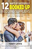 12 Habits Of Successfully Booked Up Wedding Suppliers: The definitive guide to filling your calendar with brides who book on VALUE not price
